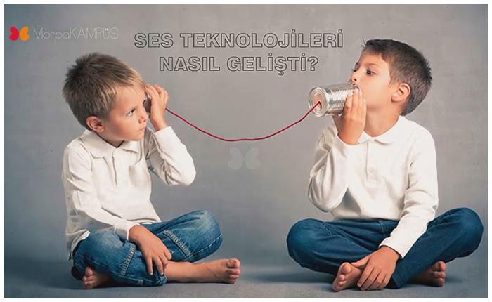 Ses Teknolojileri Nasıl Gelişti?